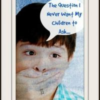 The Question I Never Want My Children to Ask