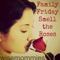 Family Friday: Smell the Roses