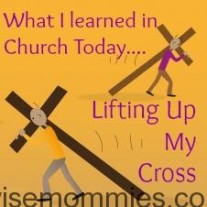 What I Learned in Church Today….Lifting Up My Cross