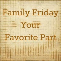Family Friday: Your Favorite Part