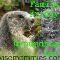 Family Friday: Groundhog Day