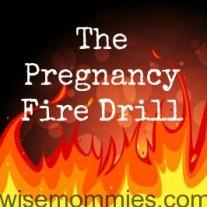 The Pregnancy Fire Drill