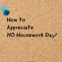 How to Appreciate NO Housework Day