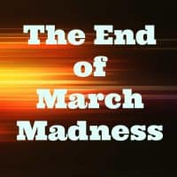 The End of March Madness