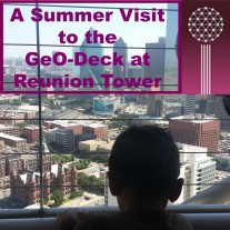 A Summer Visit to the GeO-Deck at Reunion Tower