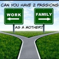 Can you have Two Passions as a Mother?