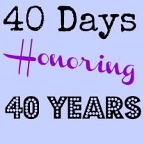 40 Days Honoring 40 Years