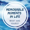 memorable moments in life